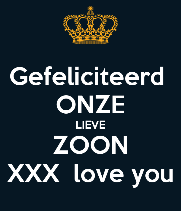 Gefeliciteerd  ONZE LIEVE ZOON XXX  love you