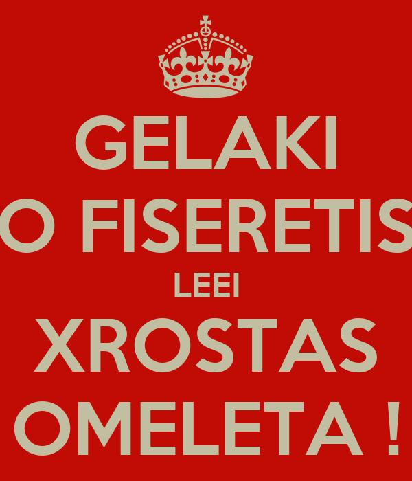 GELAKI O FISERETIS LEEI XROSTAS OMELETA !