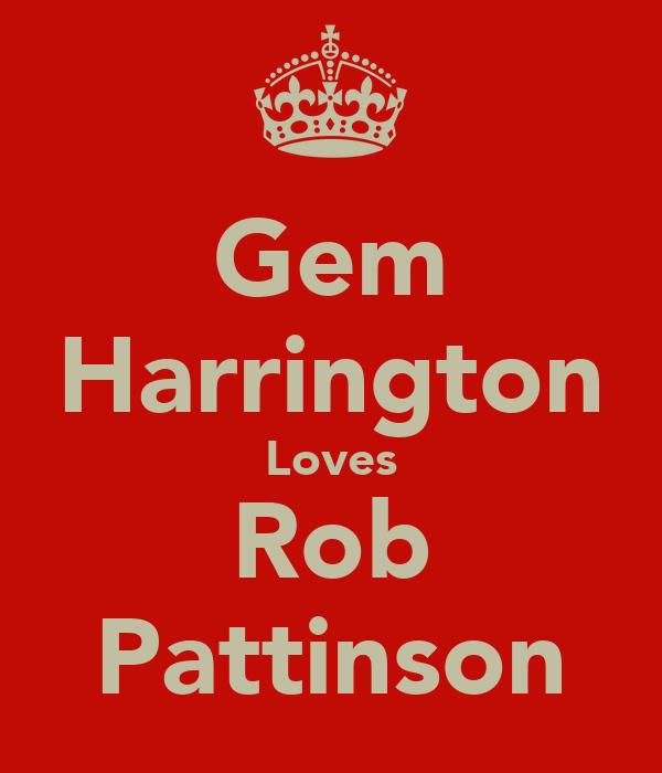 Gem Harrington Loves Rob Pattinson