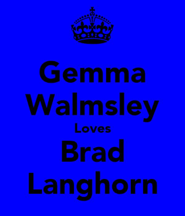 Gemma Walmsley Loves Brad Langhorn