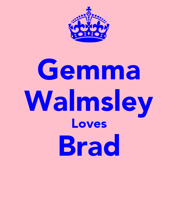 Gemma Walmsley Loves Brad ♥