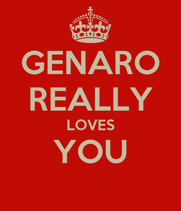 GENARO REALLY LOVES YOU
