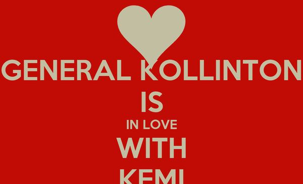 GENERAL KOLLINTON IS IN LOVE WITH KEMI
