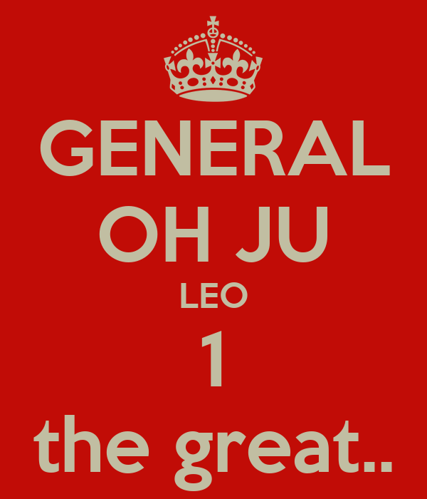 GENERAL OH JU LEO 1 the great..