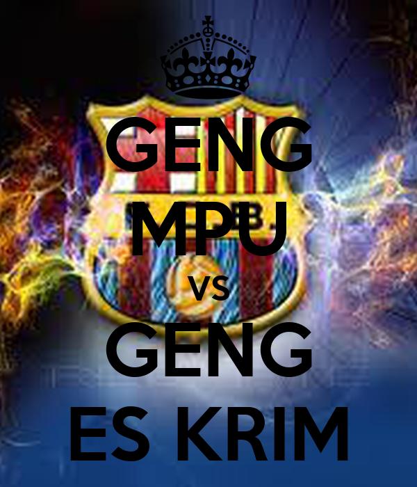 GENG MPU VS GENG ES KRIM
