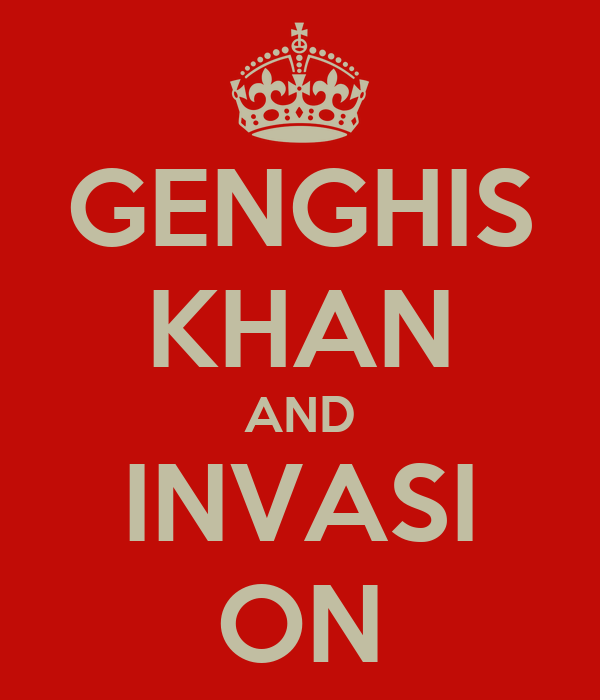 GENGHIS KHAN AND INVASI ON