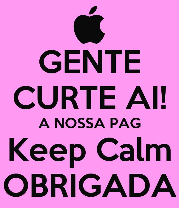 GENTE CURTE AI! A NOSSA PAG Keep Calm OBRIGADA