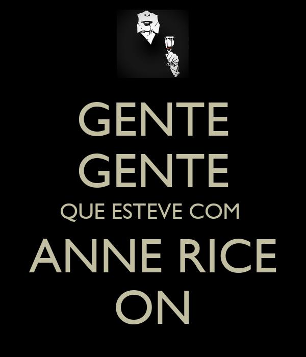 GENTE GENTE QUE ESTEVE COM  ANNE RICE ON