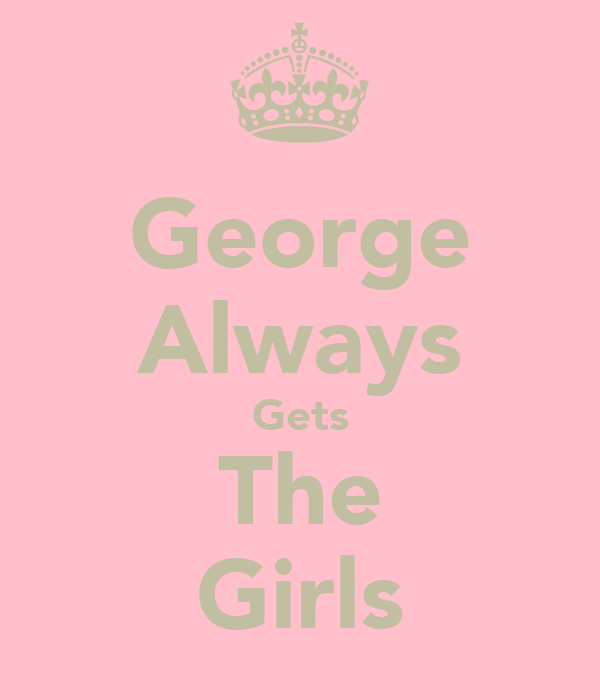 George Always Gets The Girls