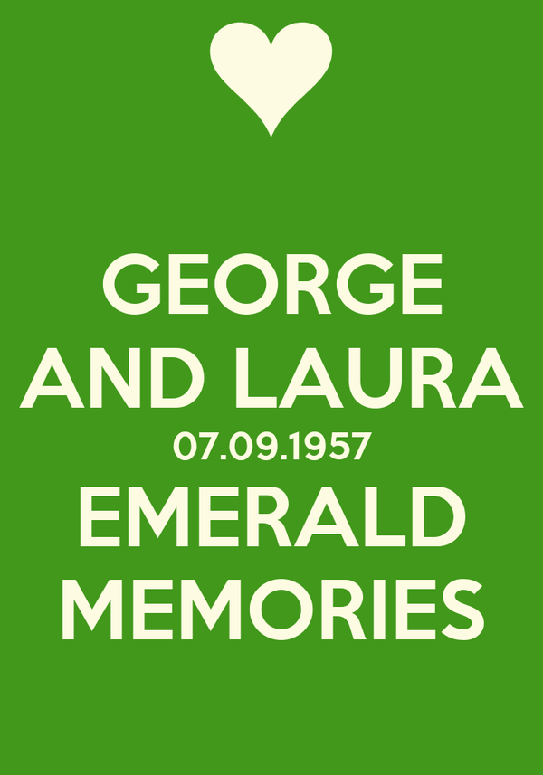 GEORGE AND LAURA 07.09.1957 EMERALD MEMORIES