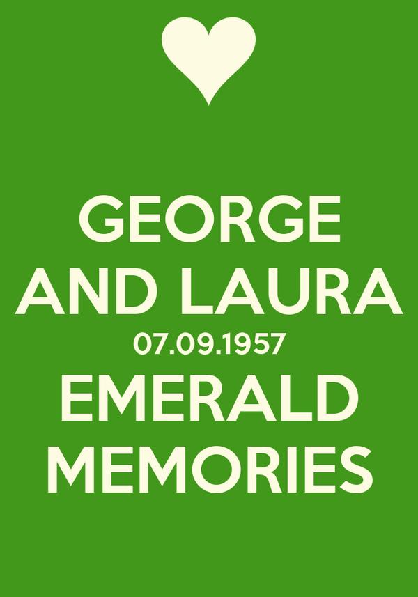 GEORGE AND LAURA 07.09.1957 EMERALD MEMORIES