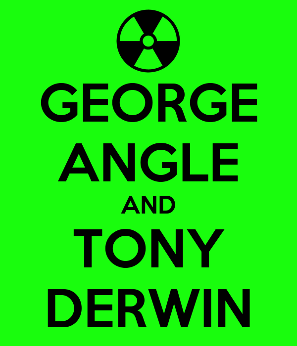 GEORGE ANGLE AND TONY DERWIN