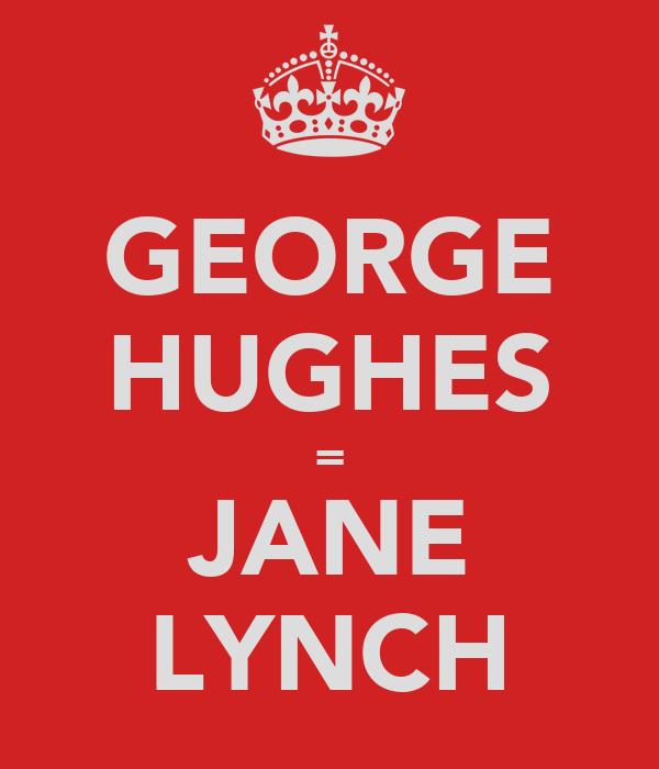 GEORGE HUGHES = JANE LYNCH