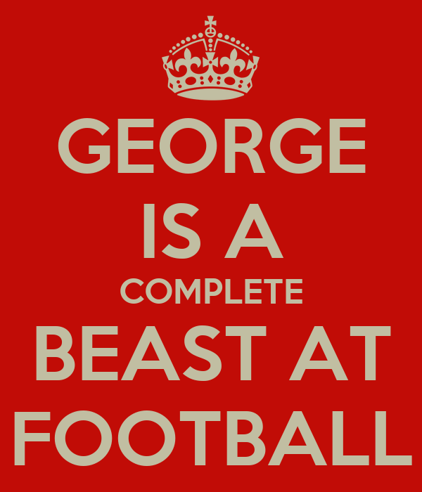GEORGE IS A COMPLETE BEAST AT FOOTBALL