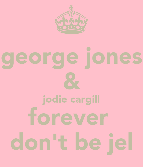 george jones & jodie cargill forever  don't be jel