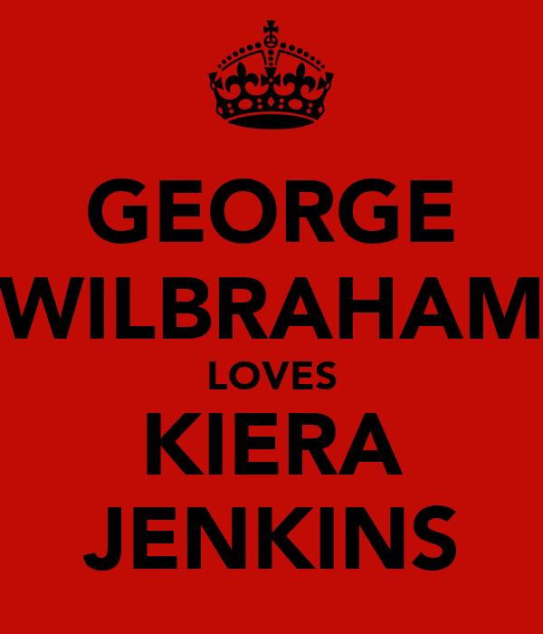 GEORGE WILBRAHAM LOVES KIERA JENKINS