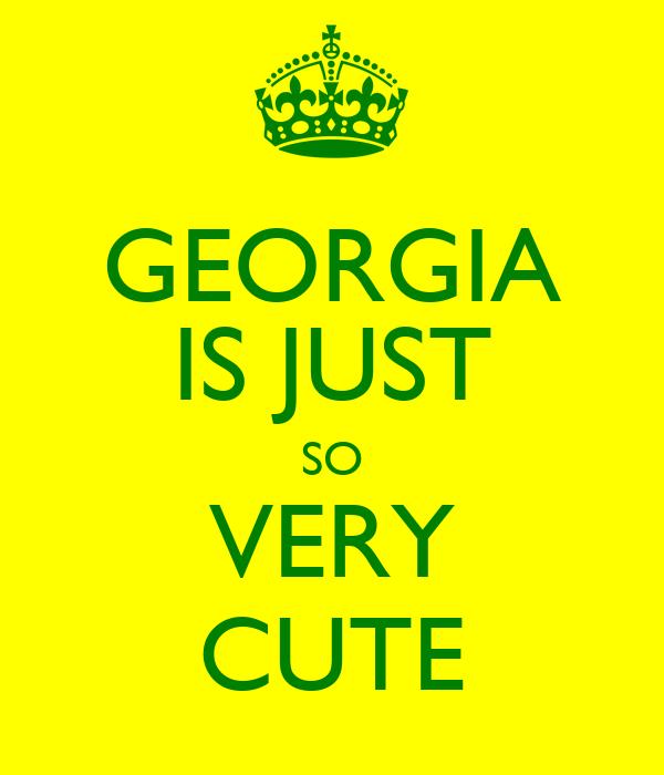 GEORGIA IS JUST SO VERY CUTE