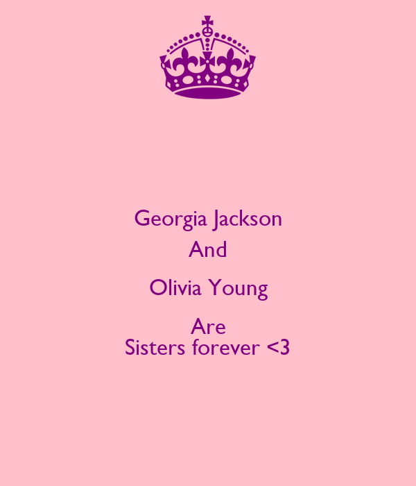 Georgia Jackson And Olivia Young Are Sisters forever <3