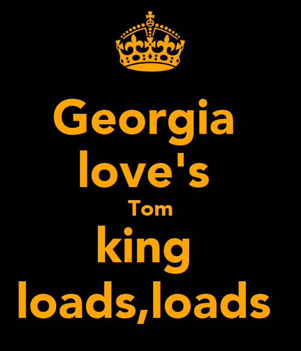 Georgia  love's  Tom king  loads,loads
