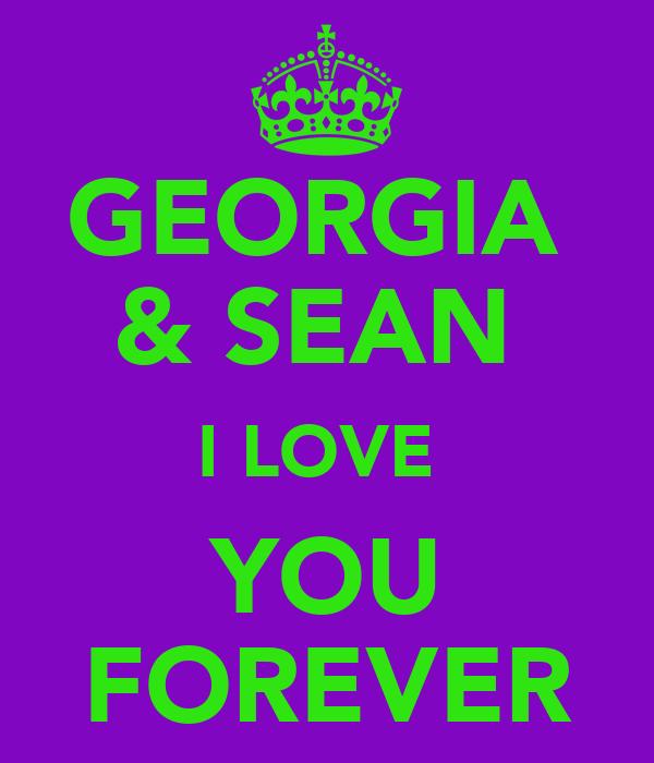 GEORGIA  & SEAN  I LOVE  YOU FOREVER