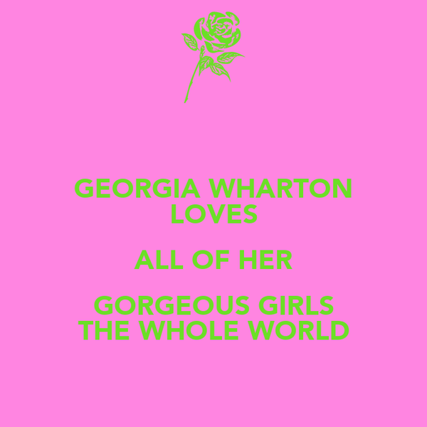 GEORGIA WHARTON LOVES ALL OF HER GORGEOUS GIRLS THE WHOLE WORLD