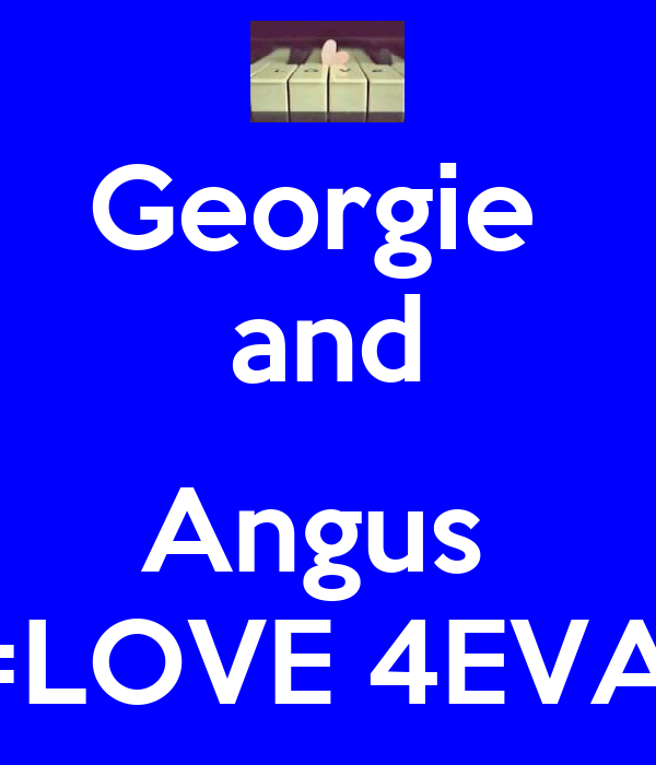 Georgie  and  Angus  =LOVE 4EVA!