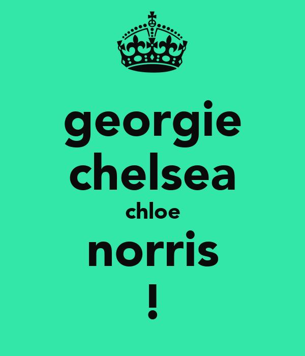 georgie chelsea chloe norris !