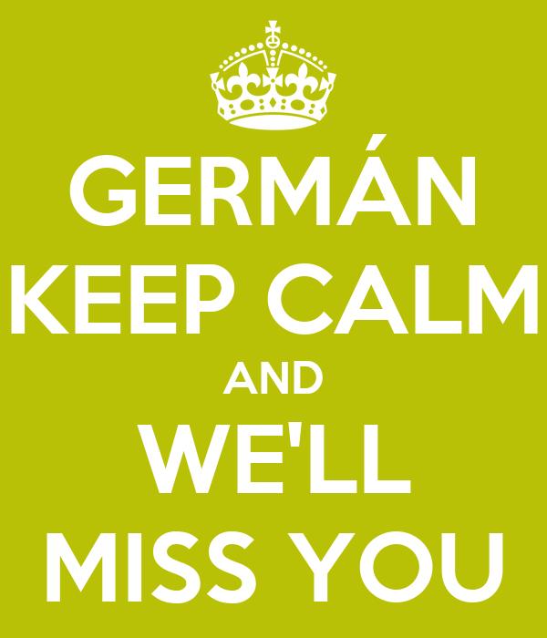 GERMÁN KEEP CALM AND WE'LL MISS YOU