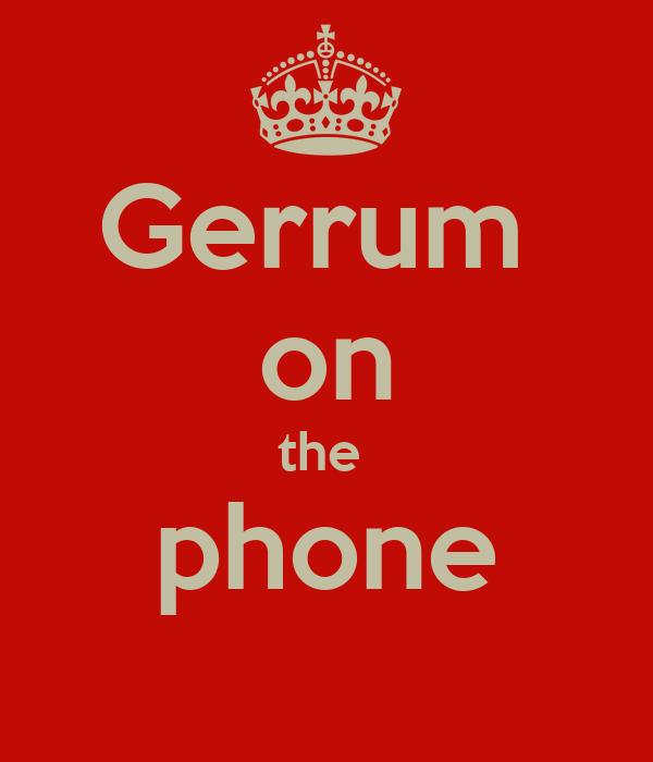 Gerrum  on the  phone