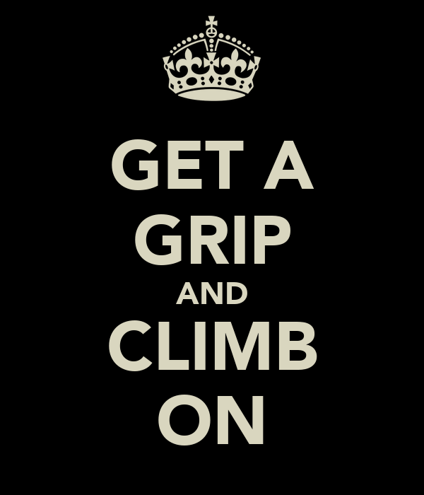 GET A GRIP AND CLIMB ON