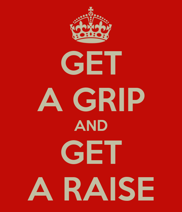 GET A GRIP AND GET A RAISE