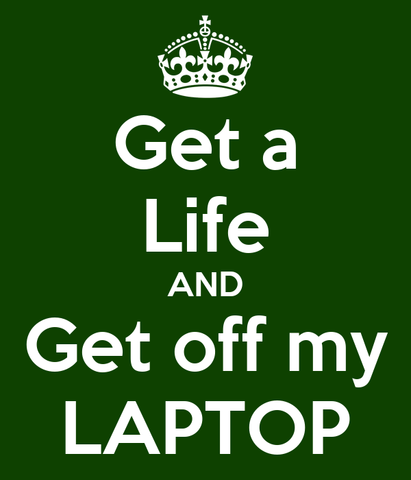 Get A Life: Get A Life AND Get Off My LAPTOP Poster