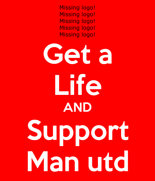 Get a Life AND Support Man utd