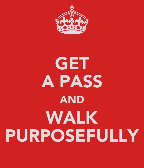 GET A PASS AND WALK PURPOSEFULLY