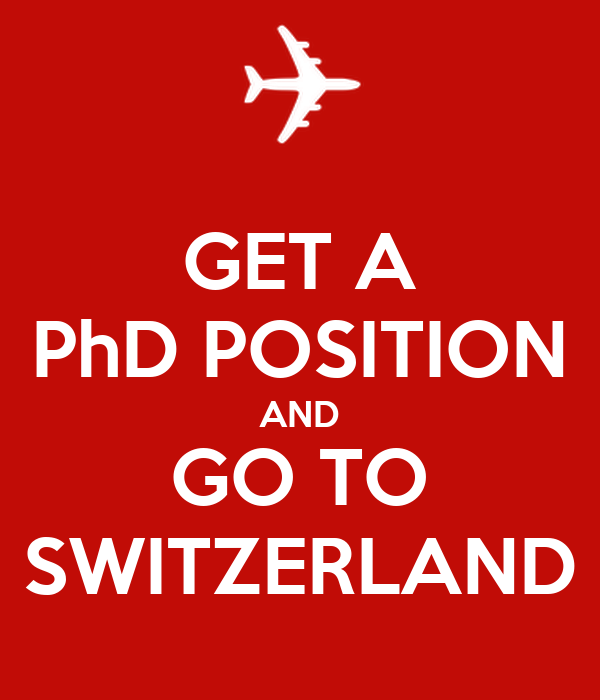 GET A PhD POSITION AND GO TO SWITZERLAND