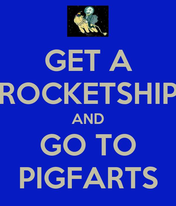 GET A ROCKETSHIP AND GO TO PIGFARTS