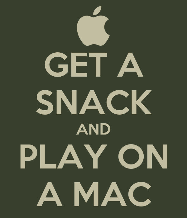 GET A SNACK AND PLAY ON A MAC