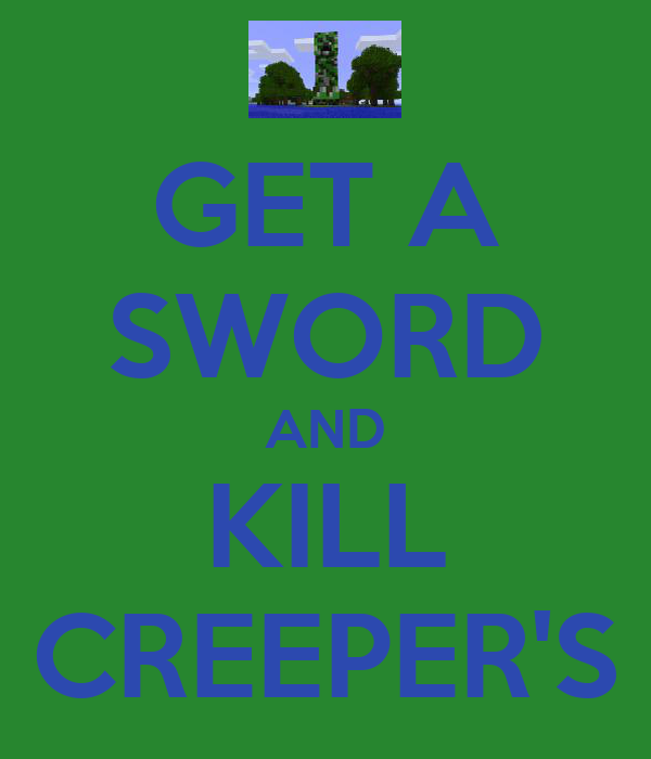GET A SWORD AND KILL CREEPER'S