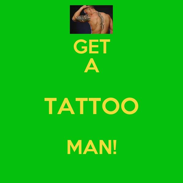 GET A TATTOO MAN!