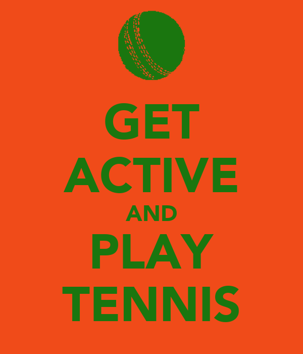 GET ACTIVE AND PLAY TENNIS