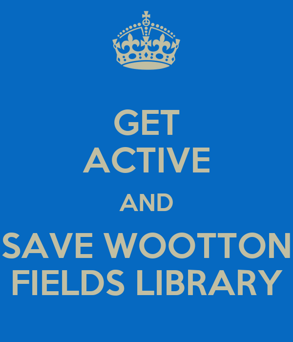 GET ACTIVE AND SAVE WOOTTON FIELDS LIBRARY