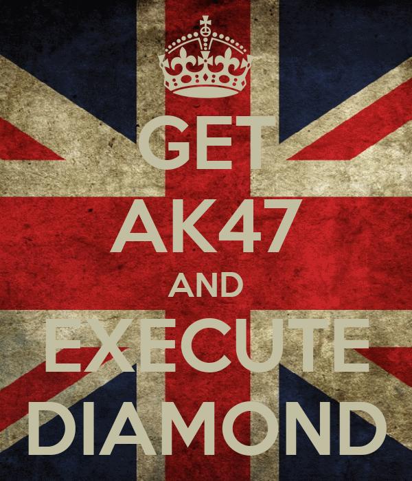 GET AK47 AND EXECUTE DIAMOND