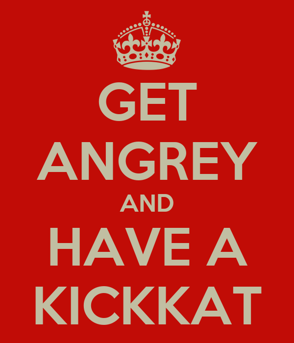 GET ANGREY AND HAVE A KICKKAT