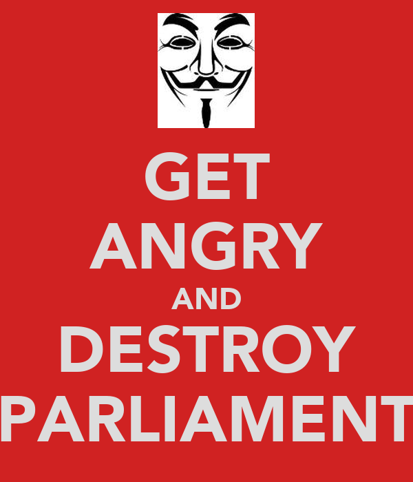 GET ANGRY AND DESTROY PARLIAMENT
