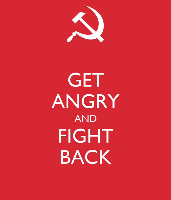 GET ANGRY AND FIGHT BACK