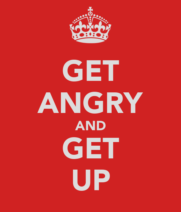 GET ANGRY AND GET UP
