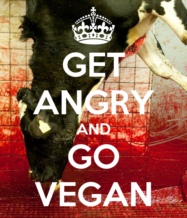 GET ANGRY AND GO VEGAN