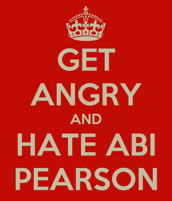 GET ANGRY AND HATE ABI PEARSON