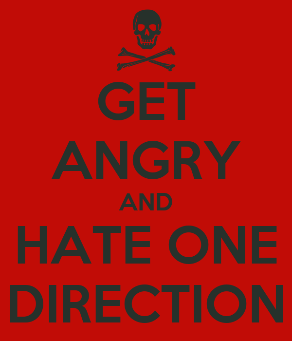 GET ANGRY AND HATE ONE DIRECTION