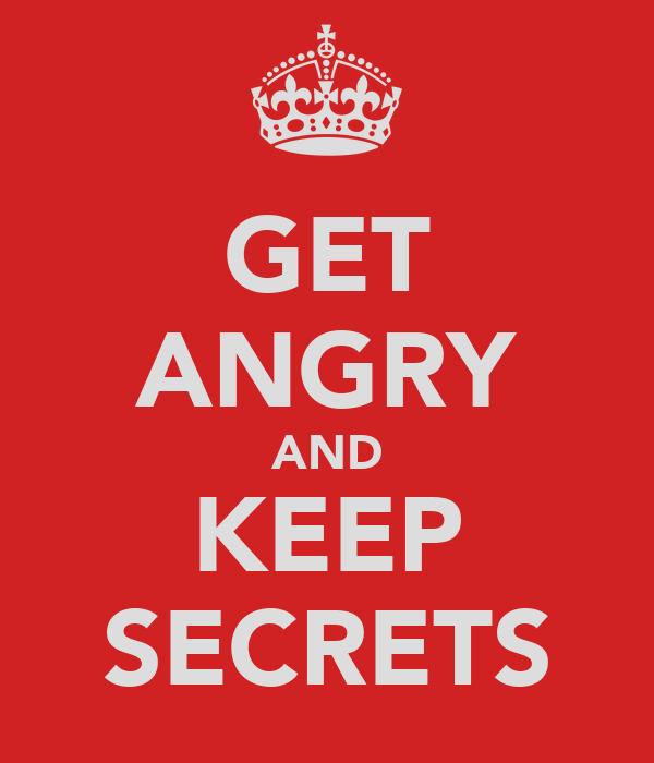 GET ANGRY AND KEEP SECRETS